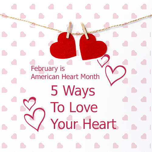 5 WAYS TO LOVE YOUR HEART ALL MONTH (& BEYOND)